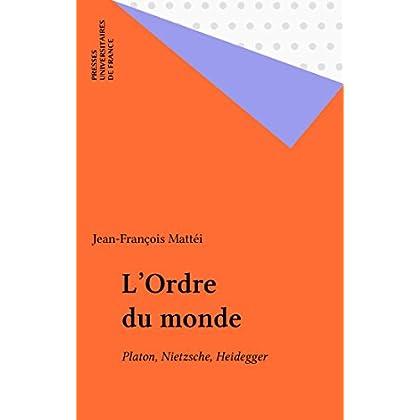 L'Ordre du monde: Platon, Nietzsche, Heidegger
