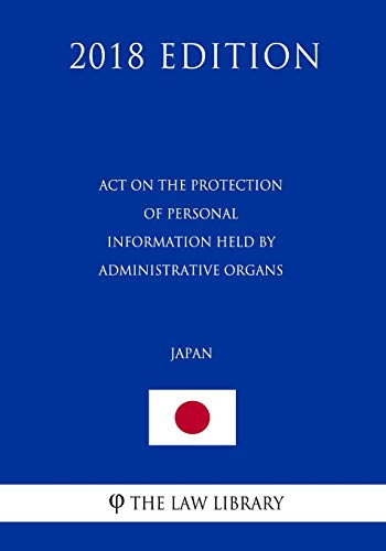Act on the Protection of Personal Information Held by Administrative Organs (Japan) (2018 Edition)