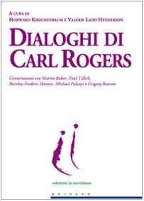 dialoghi-di-carl-rogers-conversazioni-con-martin-buber-paul-tillich-burrhus-frederic-skinner-michael