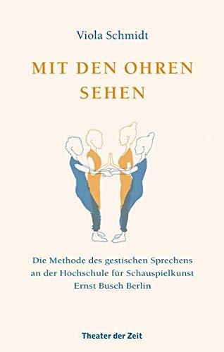 Mit den Ohren sehen: Die Methode des gestischen Sprechens an der Hochschule für Schauspielkunst Ernst Busch