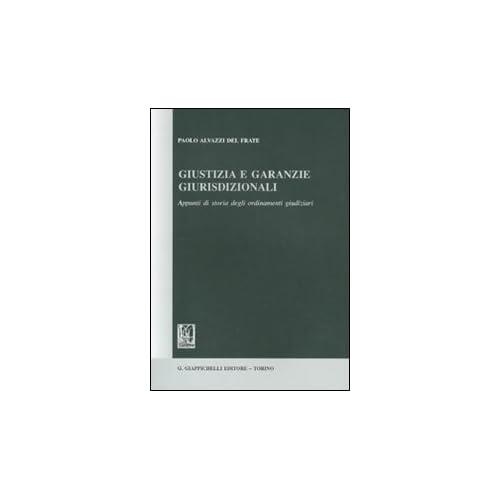 Giustizia E Garanzie Giurisdizionali. Appunti Di Storia Degli Ordinamenti Giudiziari