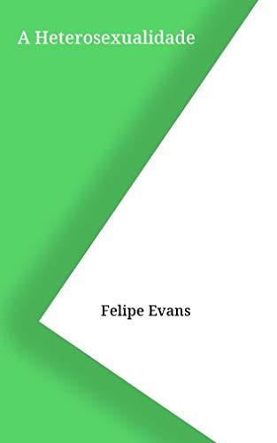 A Heterosexualidade (Galician Edition) por Felipe Evans