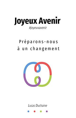 Joyeux Avenir: Préparons-nous à un changement par Lucas Duchaine