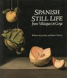Spanish Still Life from Velazquez to Goya by William B. Jordan (1995-02-16)