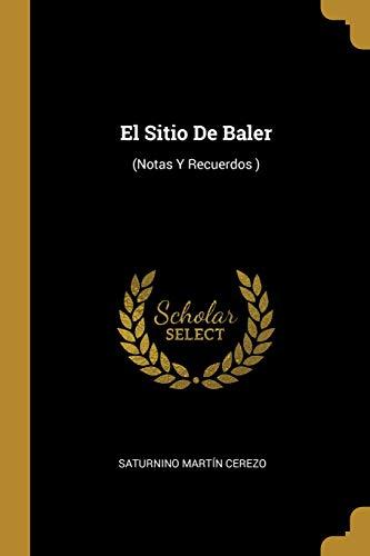 El Sitio De Baler: (Notas Y Recuerdos )