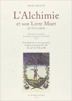 L'alchimie et son livre muet de Isaac Baulot ,Eugne Canseliet ( 14 novembre 2005 )