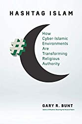 Hashtag Islam: How Cyber-Islamic Environments Are Transforming Religious Authority (Islamic Civilization and Muslim Networks)