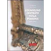 Counseling centrato sulla persona. Teoria e pratica