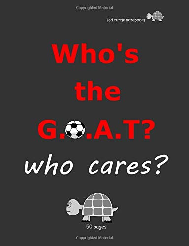 Sad Turtle Notebooks - Who's The G.O.A.T? Who cares? (50 Pages)