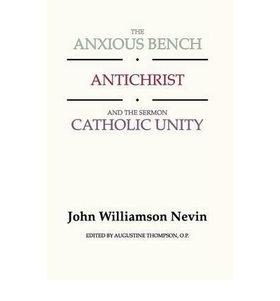 Bench Stock (The Anxious Bench, Antichrist & the Sermon Catholic Unity (Paperback) - Common)
