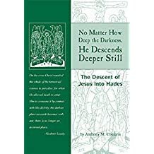 No Matter How Deep the Darkness, He Descends Deeper Still: The Descent of Jesus Into Hades by Anthony M Coniaris (2009-01-01)