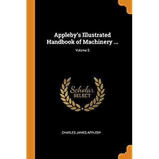 Appleby's Illustrated Handbook of Machinery ...; Volume 2