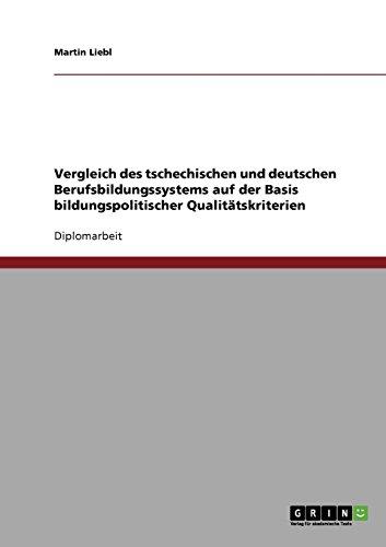Vergleich des tschechischen und deutschen Berufsbildungssystems auf der Basis bildungspolitischer Qualitätskriterien