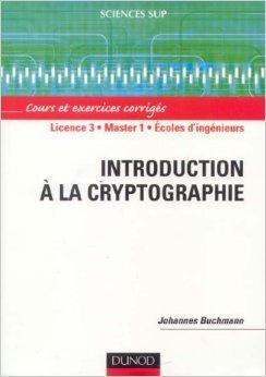 Introduction à la cryptographie : Cours et exercices corrigés de Johannes Buchmann,Jacques Vélu (Traduction) ( 29 mai 2006 ) par Jacques Vélu (Traduction) Johannes Buchmann