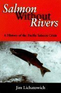 Salmon Without Rivers :: A History of the Pacific Salmon Crisis