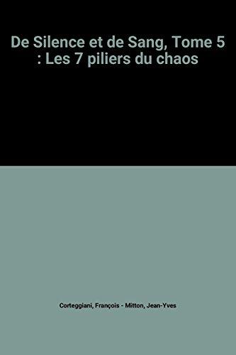 De Silence et de Sang, Tome 5 : Les 7 piliers du chaos