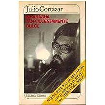 Nicaragua Tan Violentamente Dulce/Nicaragua, So Violently Sweet (Spanish Edition) by Julio Cortazar (1984-06-02)
