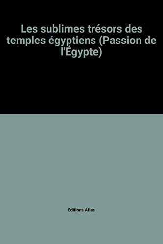 Les sublimes trésors des temples égyptiens (Passion de l'Égypte)
