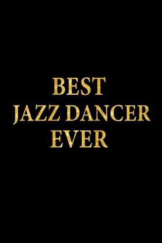 Best Jazz Dancer Ever: Lined Notebook, Gold Letters Cover, Diary, Journal, 6 x 9 in., 110 Lined Pages
