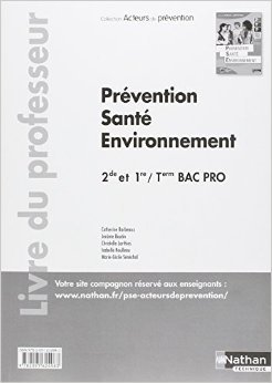 Prévention Santé Environnement - 2e/1re/Term Bac Pro de Catherine Barbeaux,J. Boutin ,Christelle Lorthios ( 8 août 2013 )