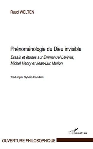 Phénoménologie du Dieu invisible: Essais et études sur Emmanuel Levinas, Michel Henry et Jean-Luc Marion (Ouverture Philosophique) par Ruud Welten
