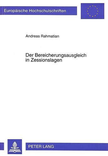 Der Bereicherungsausgleich in Zessionslagen (Europäische Hochschulschriften Recht / Reihe 2: Rechtswissenschaft / Series 2: Law / Série 2: Droit, Band 1989)