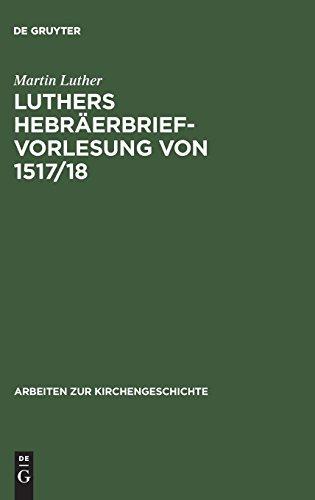 Luthers Hebräerbrief-Vorlesung von 1517/18 (Arbeiten zur Kirchengeschichte, Band 17)