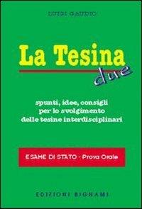 La tesina. Spunti, idee, consigli per lo svolgimento delle tesine interdisciplinari. Esame di stato. Prova orale: 2