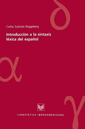 Descargar Libro Introducción a la sintaxis léxica del español (Lingüística Iberoamericana nº 13) de Carlos Subirats