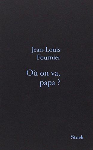 Où on va, papa ? par Jean-Louis Fournier