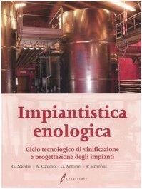 Impiantistica enologica. ciclo tecnologico di vinificazione e progettazione degli impianti