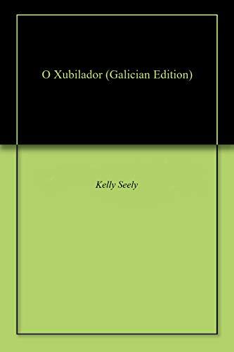 O Xubilador (Galician Edition) por Kelly Seely