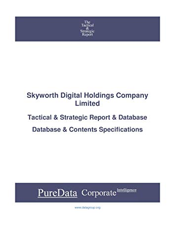 Skyworth Digital Holdings Company Limited: Tactical & Strategic Database  Specifications (Tactical & Strategic - China Book 39496)