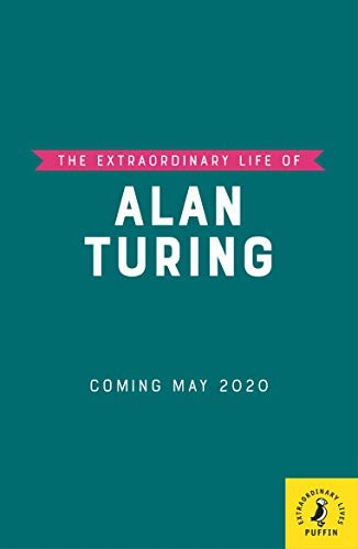 The Extraordinary Life of Alan Turing (Extraordinary Lives) (English Edition)