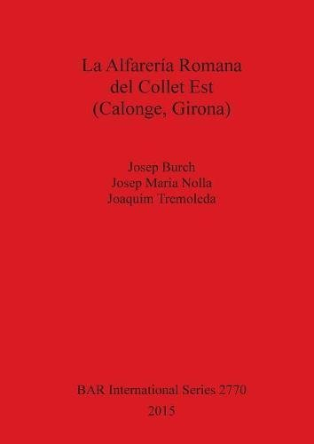 La Alfarería Romana del Collet Est (Calonge, Girona) (BAR International Series)