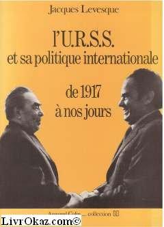 l'urss et sa politique internationale de 1917 a nos jours.