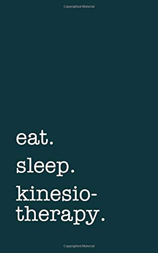 eat. sleep. kinesiotherapy. - Lined Notebook: Writing Journal
