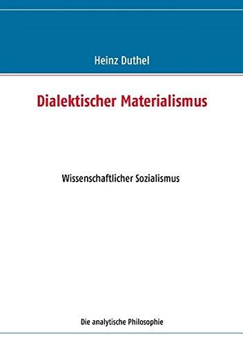 Dialektischer Materialismus: Wissenschaftlicher Sozialismus - Die analytische - Dialektischer Materialismus