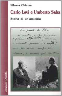 Carlo Levi e Umberto Saba. Storia di un'amicizia