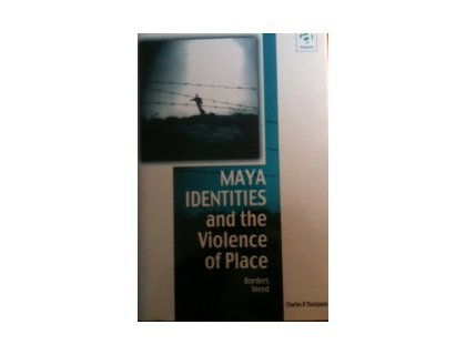 Maya Identities and the Violence of Place: Borders Bleed (Vitality of Indigenous Religions) por Charles D. Thompson