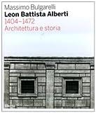 Leon Battista Alberti 1404-1472. Architettura e storia. Ediz. illustrata