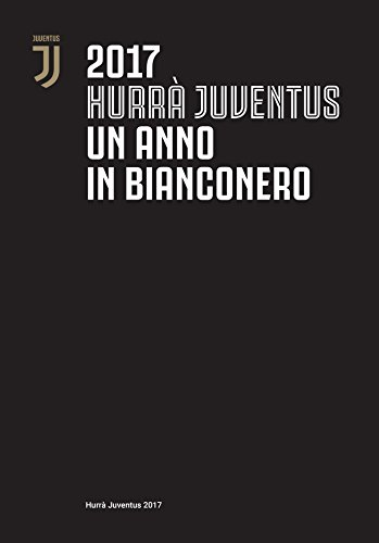 Hurrà Juventus. Un anno in bianconero. Annuario ufficiale 2017 por Juventus F.C.