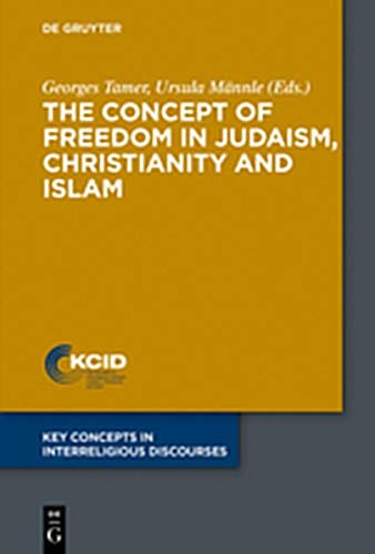 The Concept of Freedom in Judaism, Christianity and Islam (Key Concepts in Interreligious Discourses, Band 3)