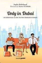 Only In Dubai: An Essential Guide To The Emirate'S Expats By Sophie Robehmed - Paperback