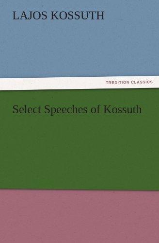 Select Speeches of Kossuth (TREDITION CLASSICS) por Lajos Kossuth