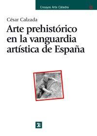 Descargar Libro Arte prehistórico en la vanguardia artística de España (Ensayos Arte Cátedra) de Unknown