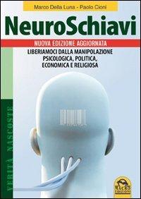 NeuroSchiavi. Liberiamoci dalla manipolazione psicologica, politica, economia e religiosa
