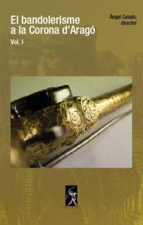 Bandolerisme a la Corona d'Aragó, El. Vol. I
