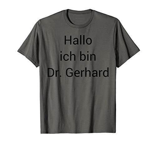 Hallo ich bin Dr. Gerhard T-Shirt