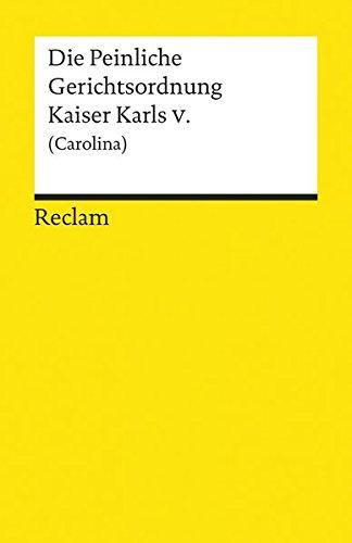 Die Peinliche Gerichtsordnung Kaiser Karls V. und des Heiligen Römischen Reiches (Carolina) (Reclams Universal-Bibliothek)